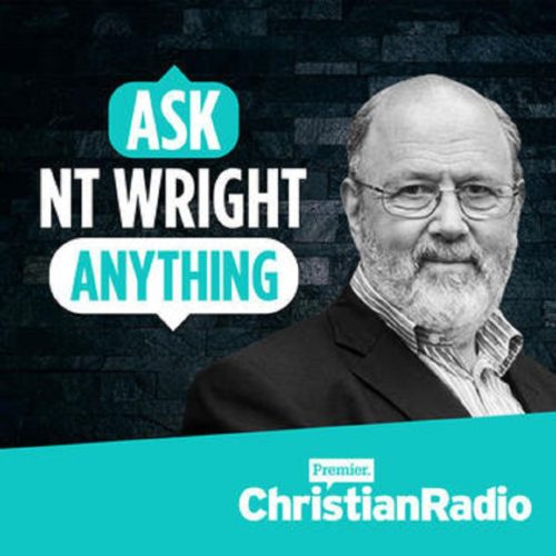 Ask Nt Wright Anything Podcast.